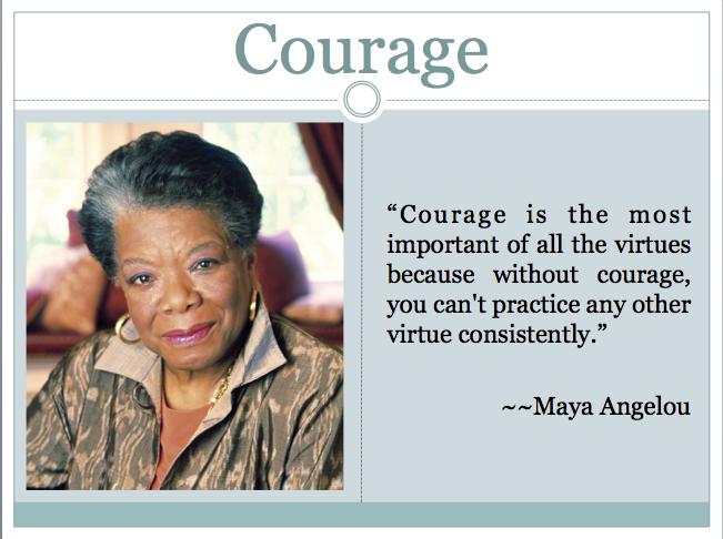 Courage - Maya Angelou
