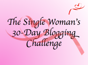 The Single Woman's 30-Day Blogging Challenge
